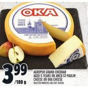 Agropur Grand Cheddar Aged 5 Years Or Anco St-Paulin Cheese Or Oka Cheese - $3.99/100 g